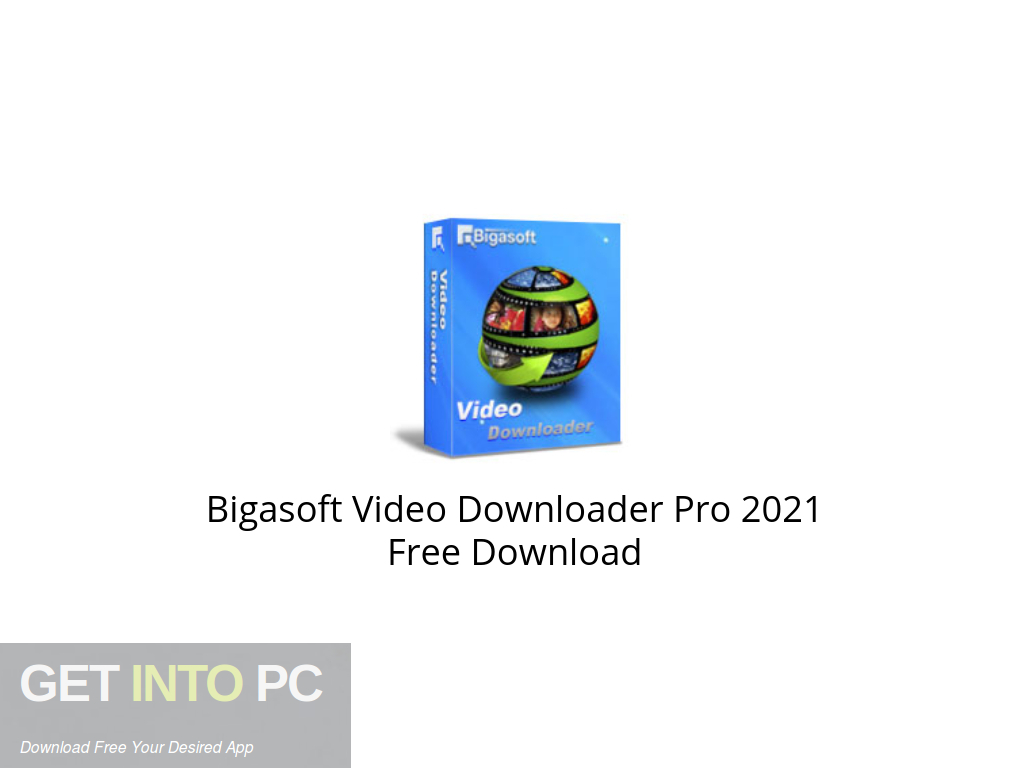 Bigasoft Video Downloader Pro 2021 Free Download PcHippo