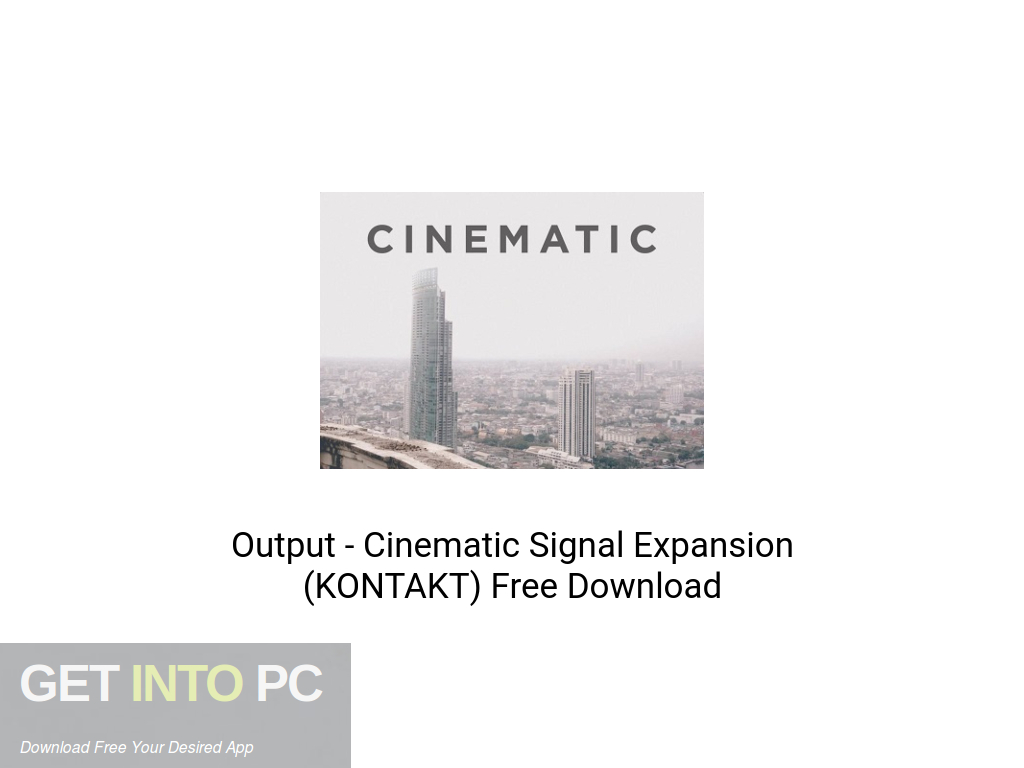 Output – Cinematic Signal Expansion (KONTAKT) Free Download PcHippo
